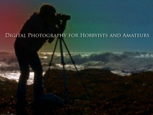 digital photography for hobbyists and amateurs